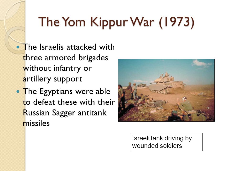 The Yom Kippur War (1973) The Israelis attacked with three armored brigades without infantry or artillery support.