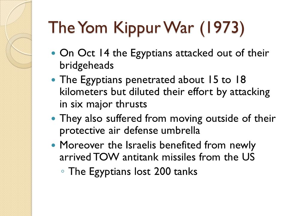 The Yom Kippur War (1973) On Oct 14 the Egyptians attacked out of their bridgeheads.