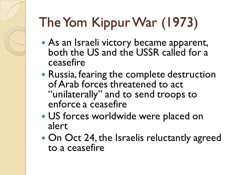 The Yom Kippur War (1973) As an Israeli victory became apparent, both the US and the USSR called for a ceasefire.