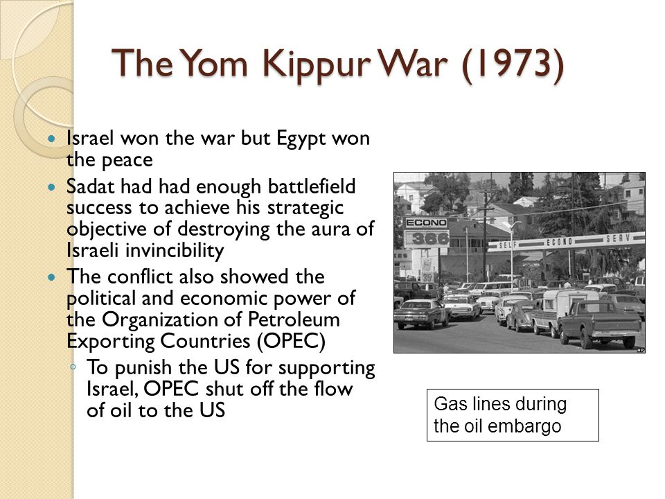 The Yom Kippur War (1973) Israel won the war but Egypt won the peace