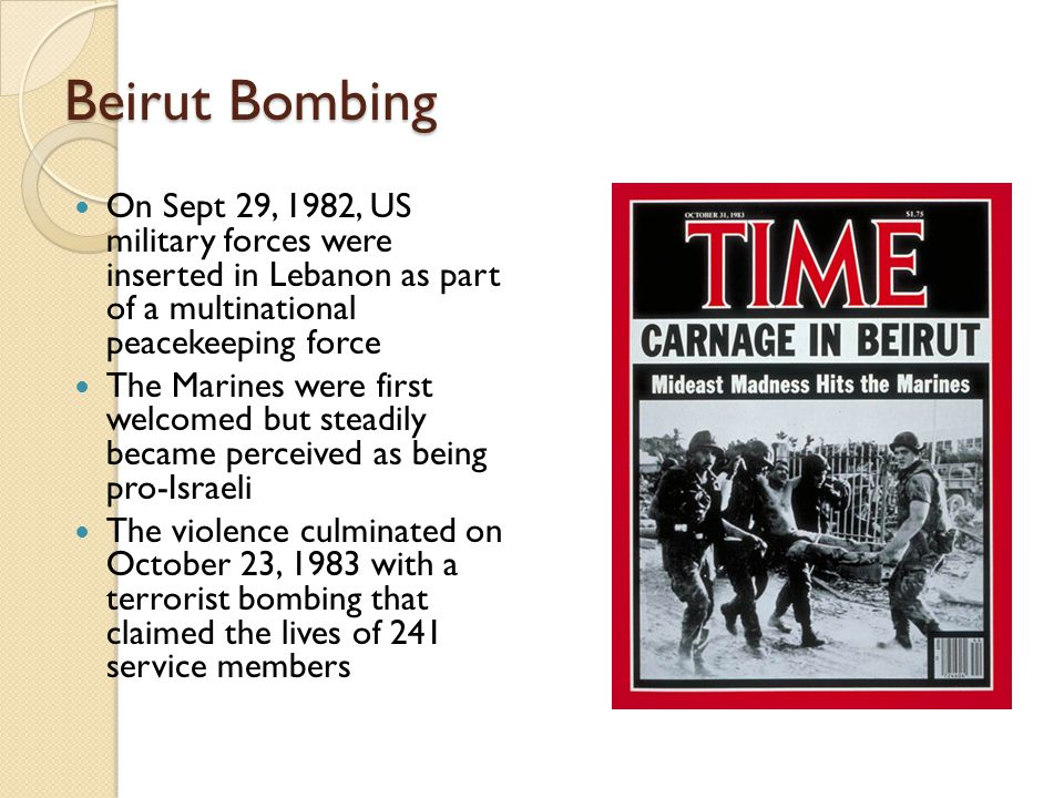 Beirut Bombing On Sept 29, 1982, US military forces were inserted in Lebanon as part of a multinational peacekeeping force.
