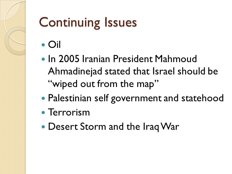 Continuing Issues Oil. In 2005 Iranian President Mahmoud Ahmadinejad stated that Israel should be wiped out from the map