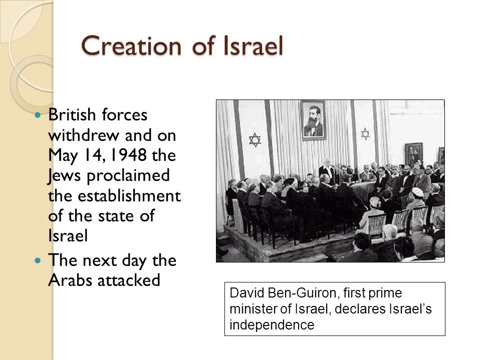 Creation of Israel British forces withdrew and on May 14, 1948 the Jews proclaimed the establishment of the state of Israel.