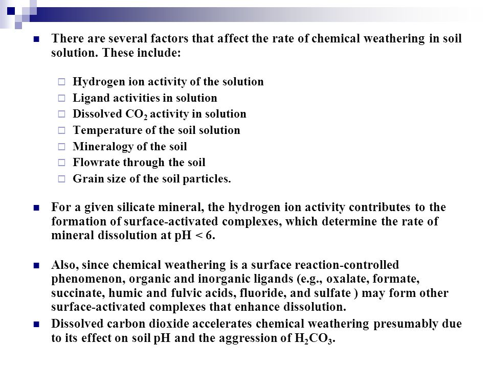 There are several factors that affect the rate of chemical weathering in soil solution. These include: