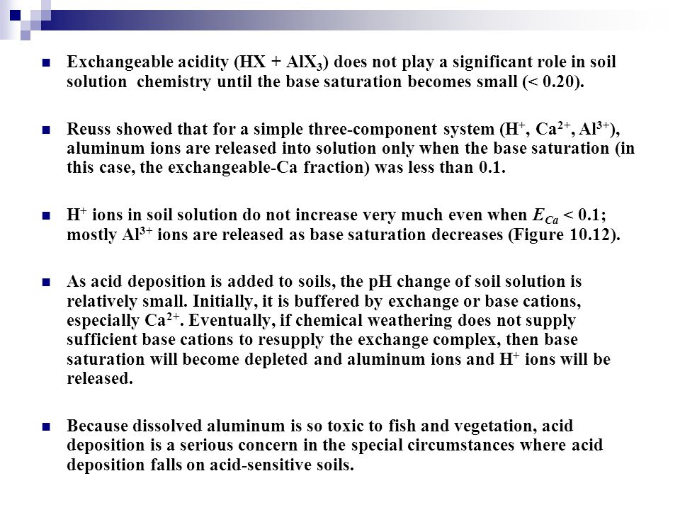 Exchangeable acidity (HX + AlX3) does not play a significant role in soil solution chemistry until the base saturation becomes small (< 0.20).