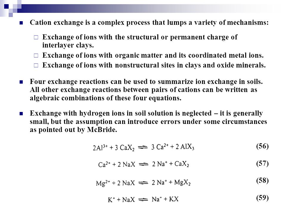 Cation exchange is a complex process that lumps a variety of mechanisms: