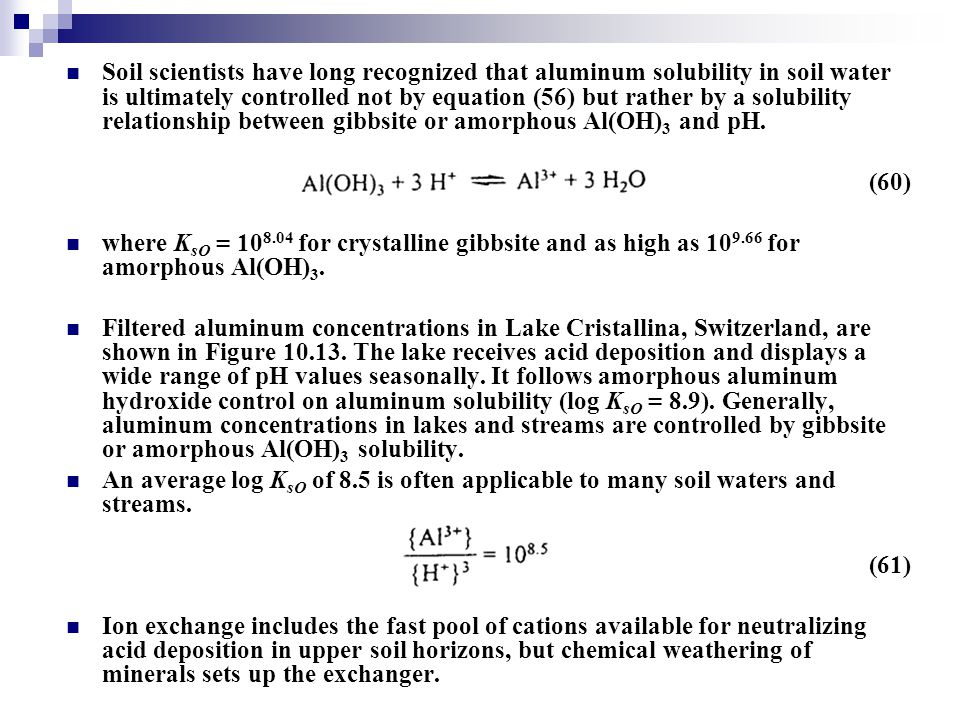 Soil scientists have long recognized that aluminum solubility in soil water is ultimately controlled not by equation (56) but rather by a solubility relationship between gibbsite or amorphous Al(OH)3 and pH.