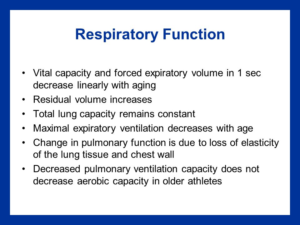 Respiratory Function Vital capacity and forced expiratory volume in 1 sec decrease linearly with aging.