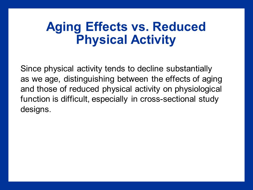 Aging Effects vs. Reduced Physical Activity