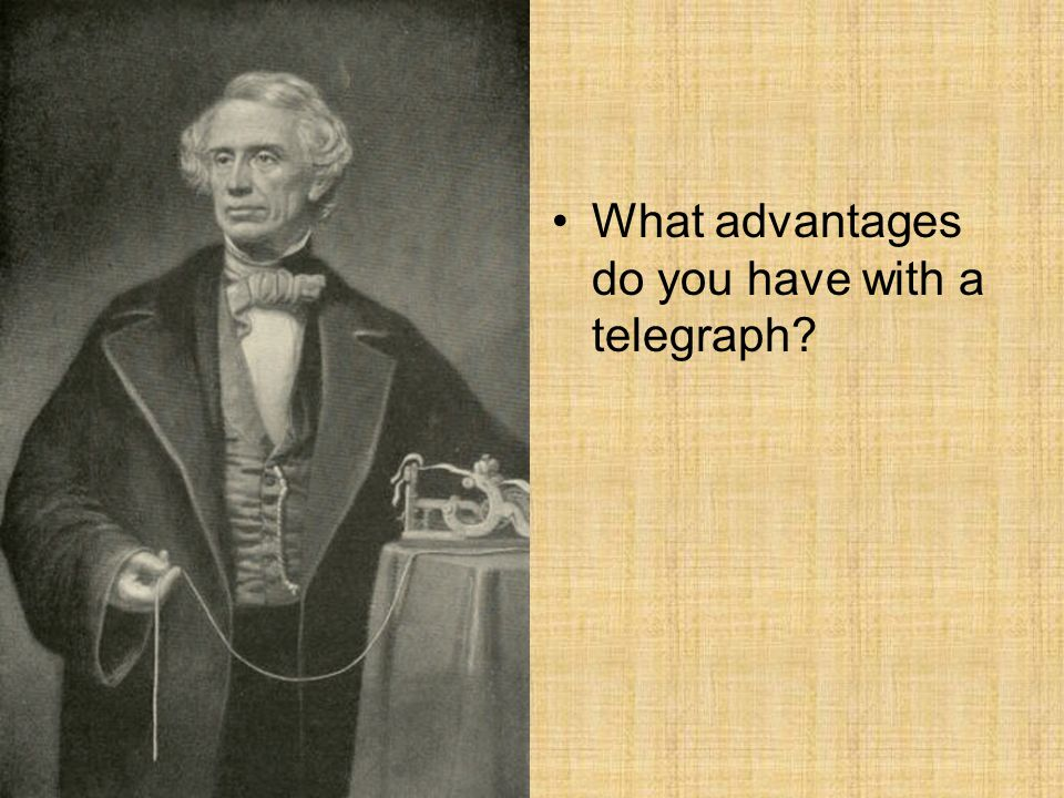 What advantages do you have with a telegraph