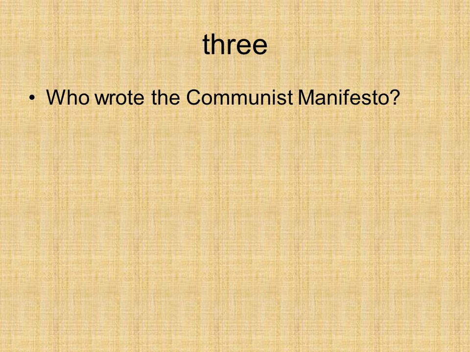 three Who wrote the Communist Manifesto