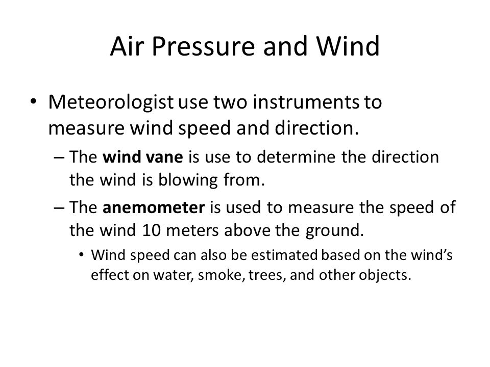Air Pressure and Wind Meteorologist use two instruments to measure wind speed and direction.
