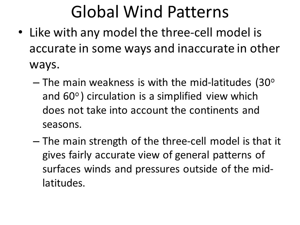 Global Wind Patterns Like with any model the three-cell model is accurate in some ways and inaccurate in other ways.