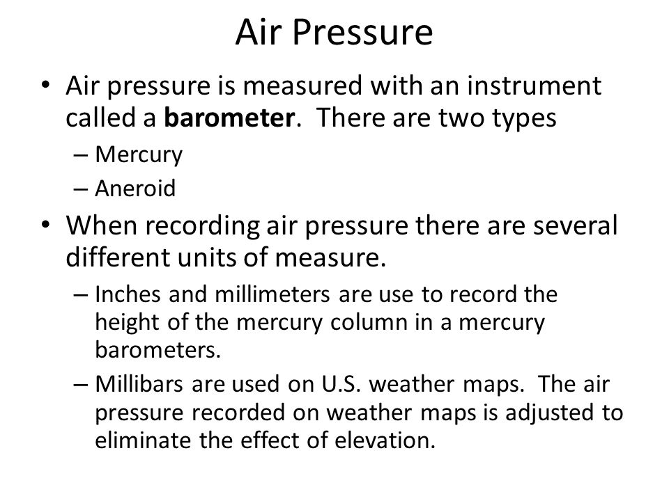 Air Pressure Air pressure is measured with an instrument called a barometer. There are two types. Mercury.
