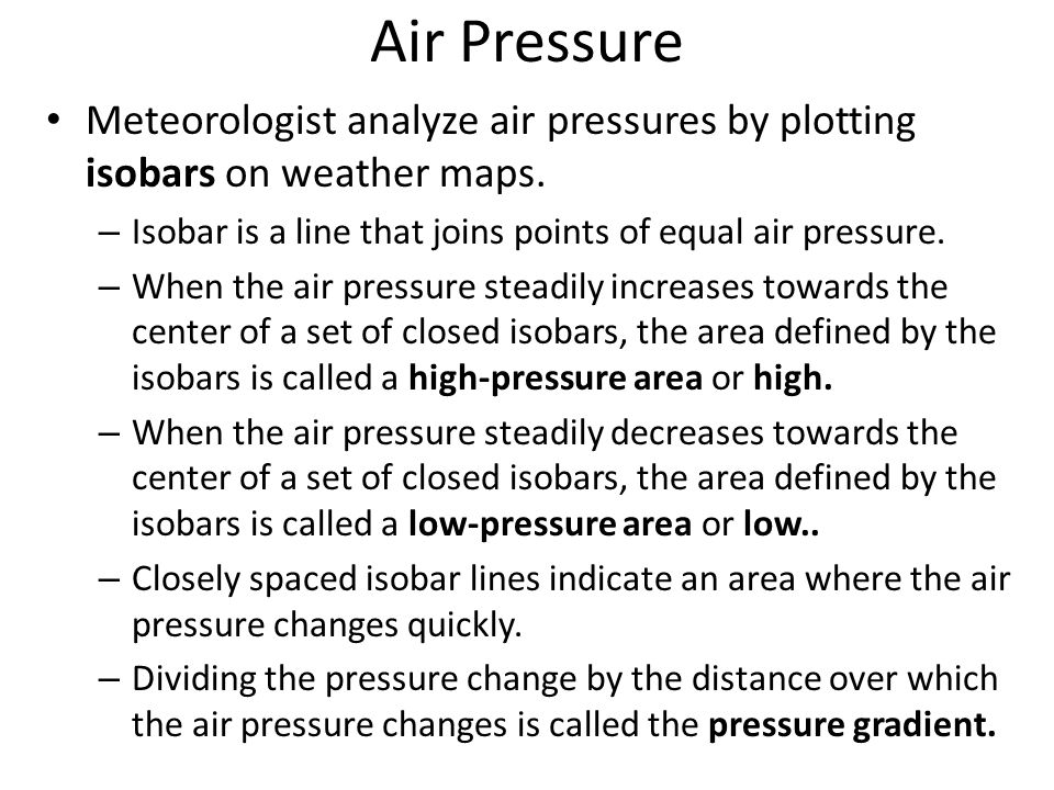 Air Pressure Meteorologist analyze air pressures by plotting isobars on weather maps. Isobar is a line that joins points of equal air pressure.