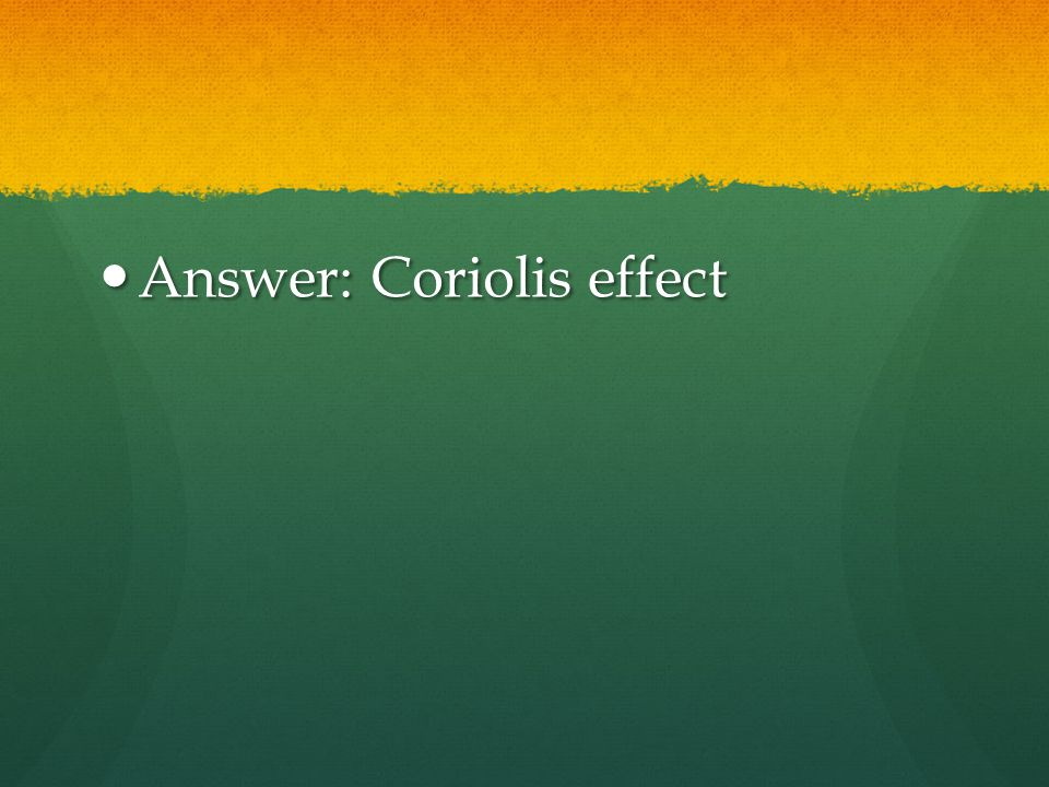 Answer: Coriolis effect