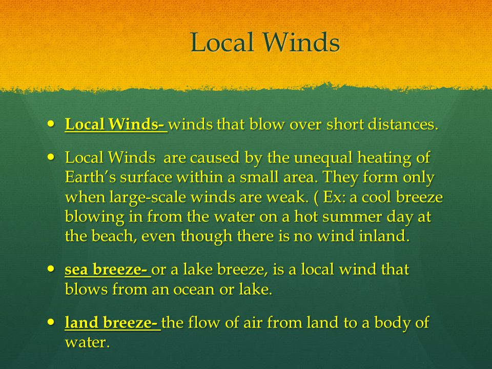 Local Winds Local Winds- winds that blow over short distances.