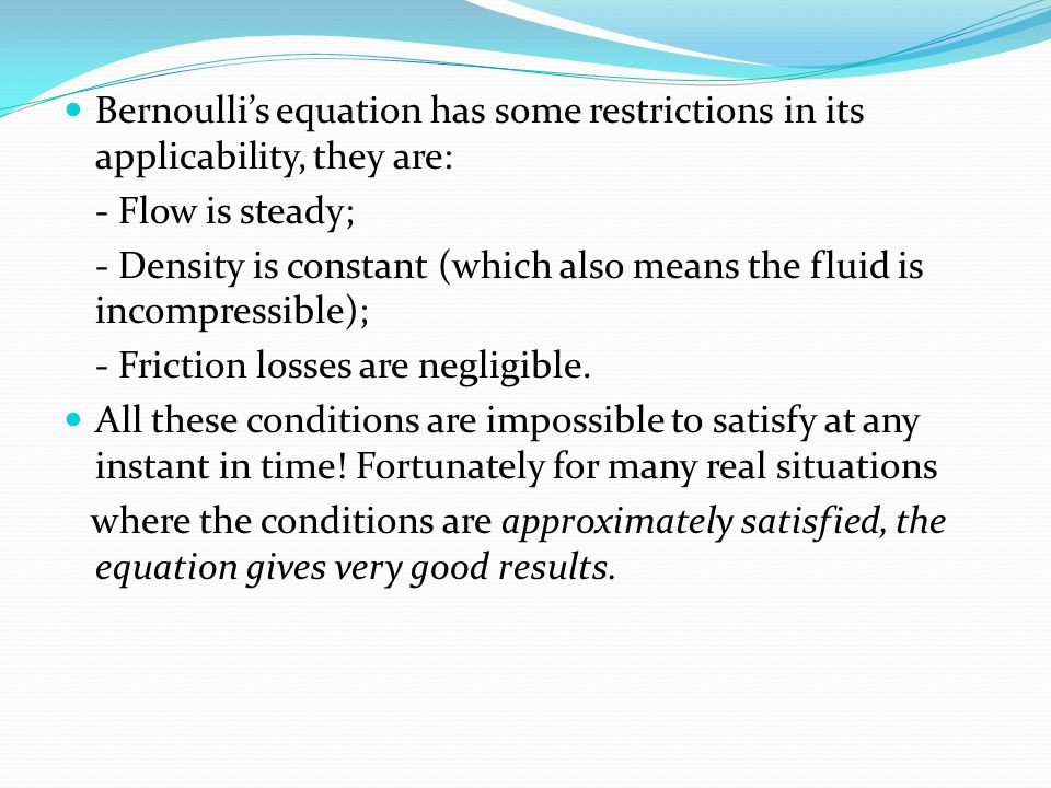 Bernoulli's equation has some restrictions in its applicability, they are: