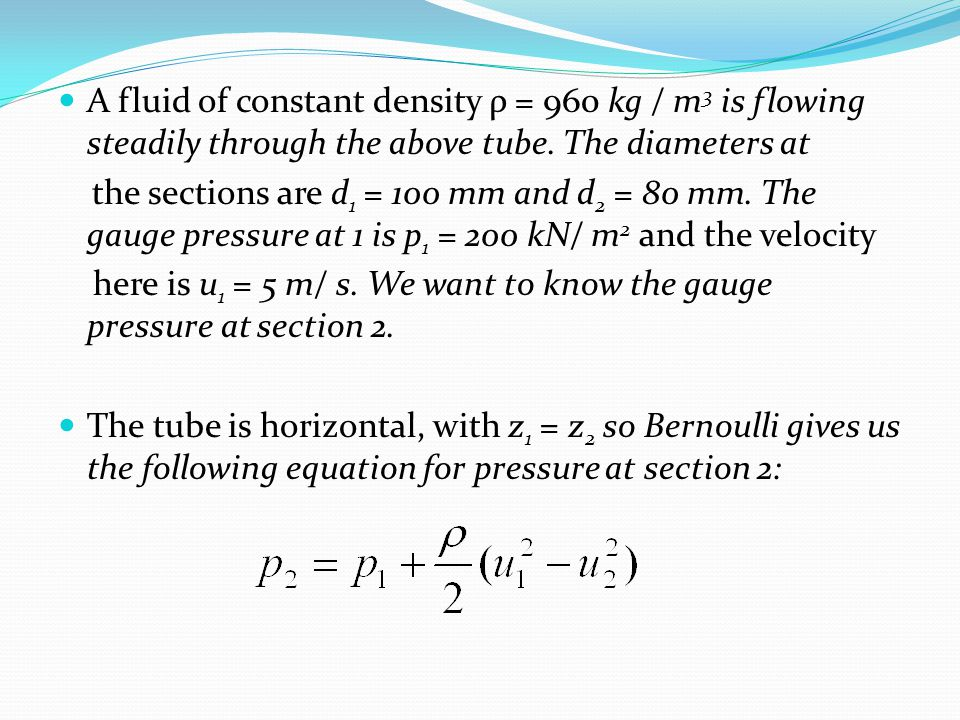 A fluid of constant density ρ = 960 kg / m3 is flowing steadily through the above tube. The diameters at