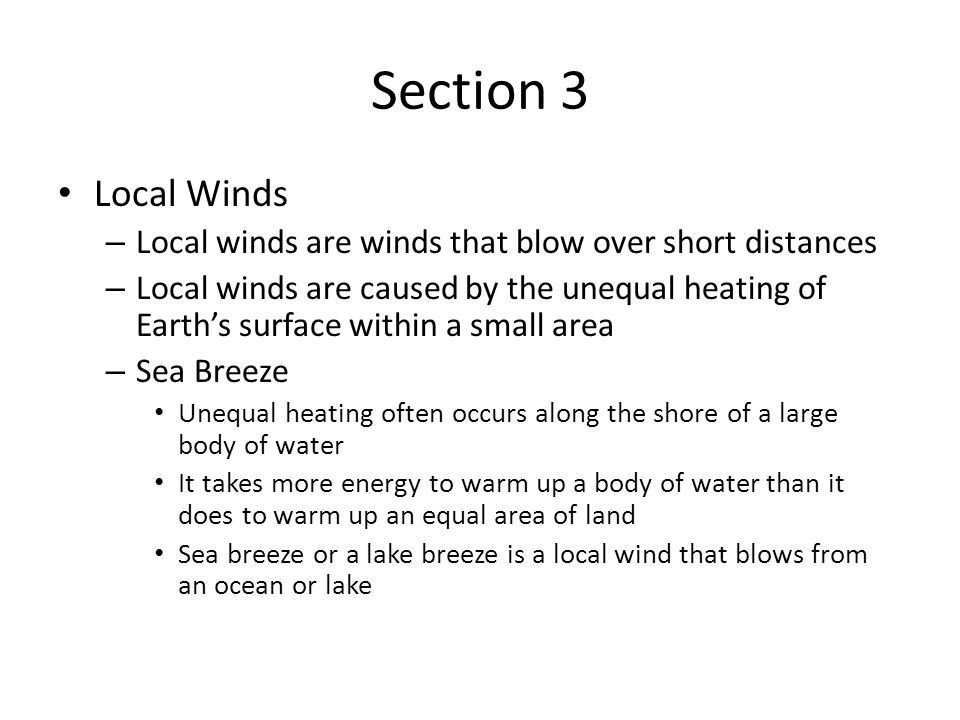 Section 3 Local Winds. Local winds are winds that blow over short distances.