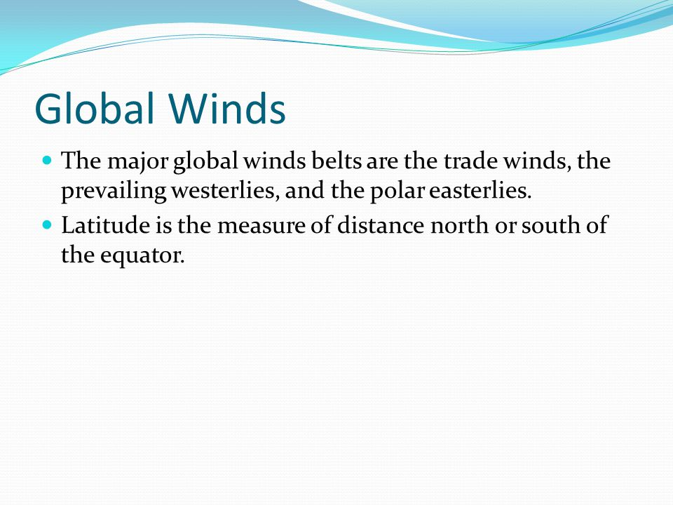 Global Winds The major global winds belts are the trade winds, the prevailing westerlies, and the polar easterlies.