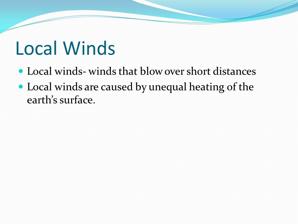 Local Winds Local winds- winds that blow over short distances