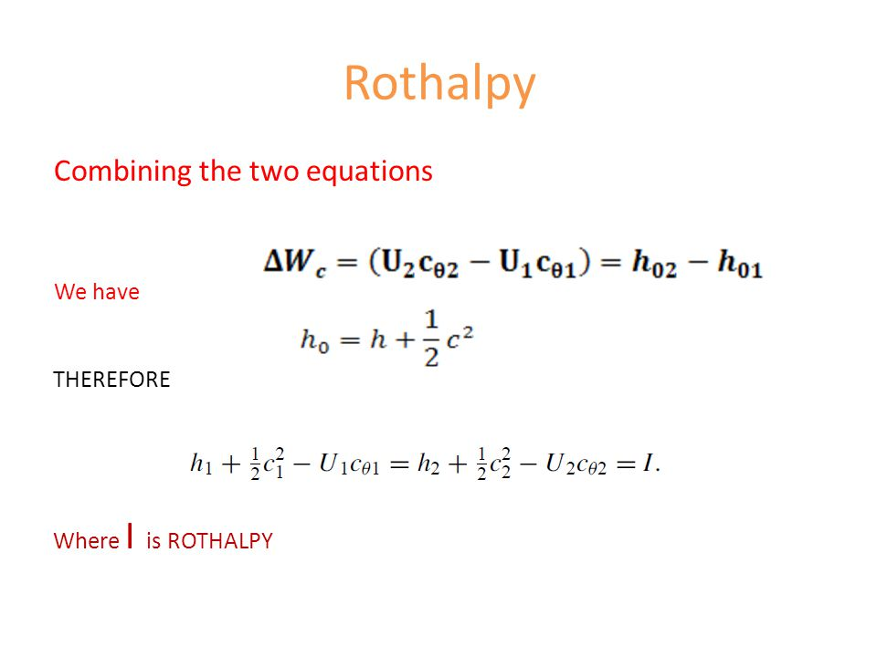 Rothalpy Combining the two equations We have THEREFORE