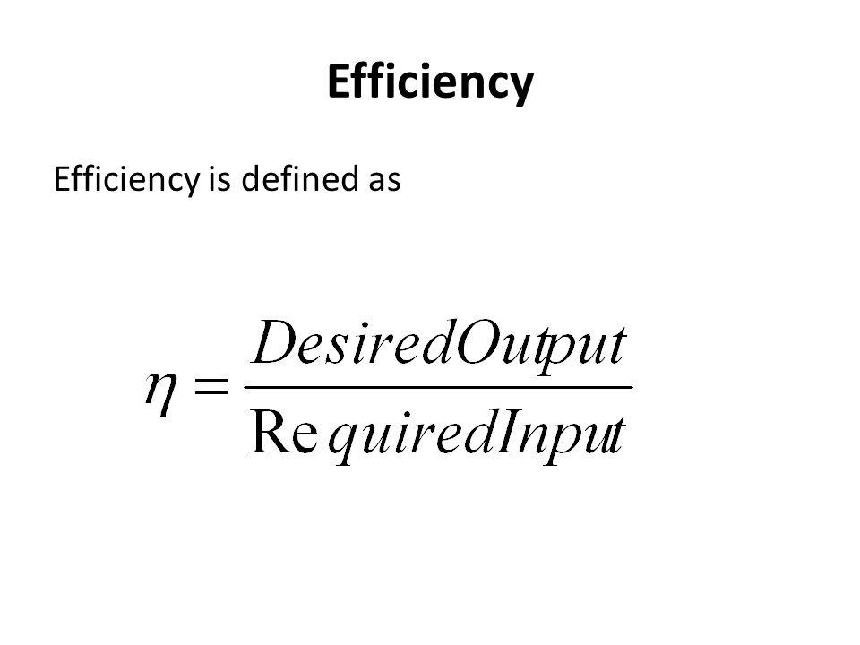 Efficiency Efficiency is defined as