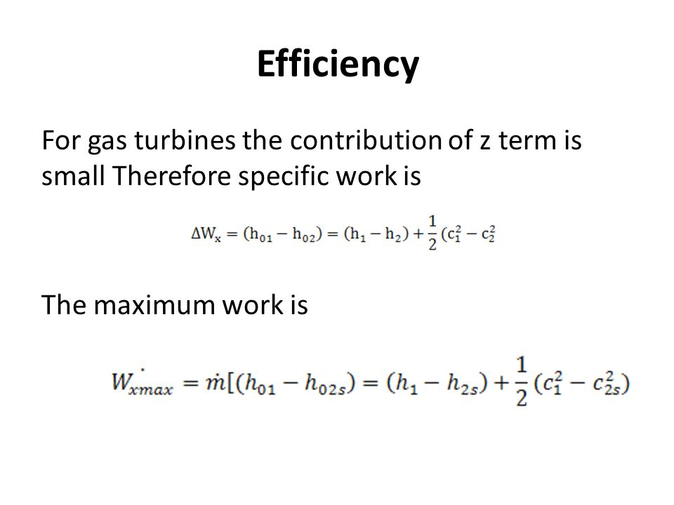 Efficiency For gas turbines the contribution of z term is small Therefore specific work is The maximum work is