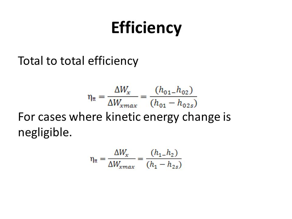 Efficiency Total to total efficiency For cases where kinetic energy change is negligible.