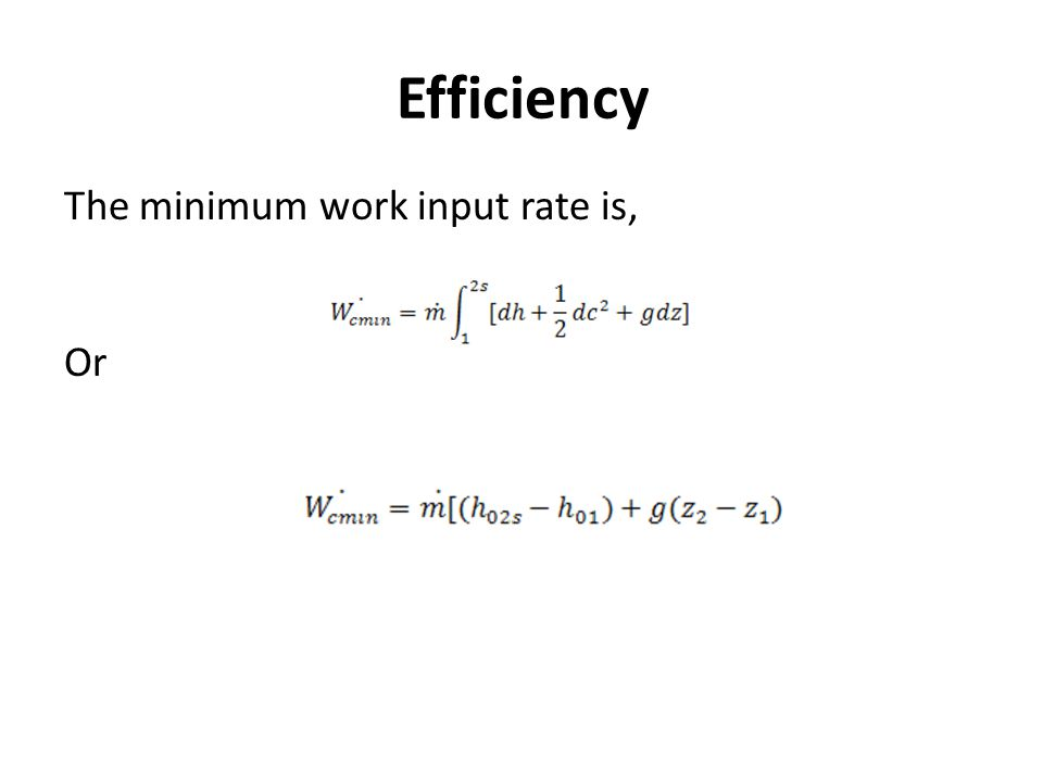 Efficiency The minimum work input rate is, Or