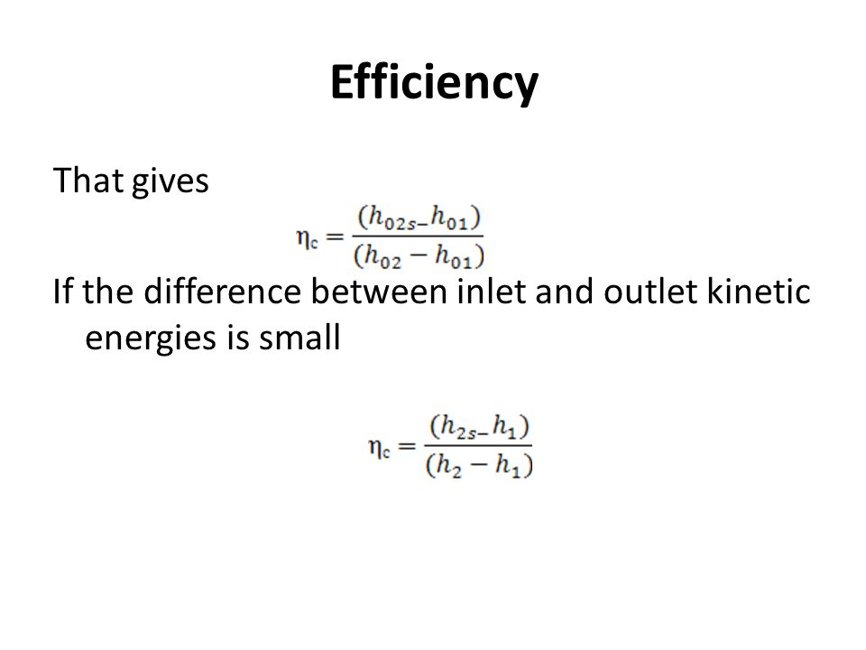 Efficiency That gives If the difference between inlet and outlet kinetic energies is small