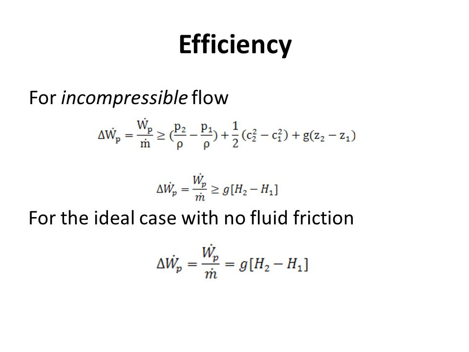 Efficiency For incompressible flow For the ideal case with no fluid friction