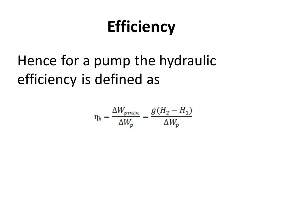 Efficiency Hence for a pump the hydraulic efficiency is defined as
