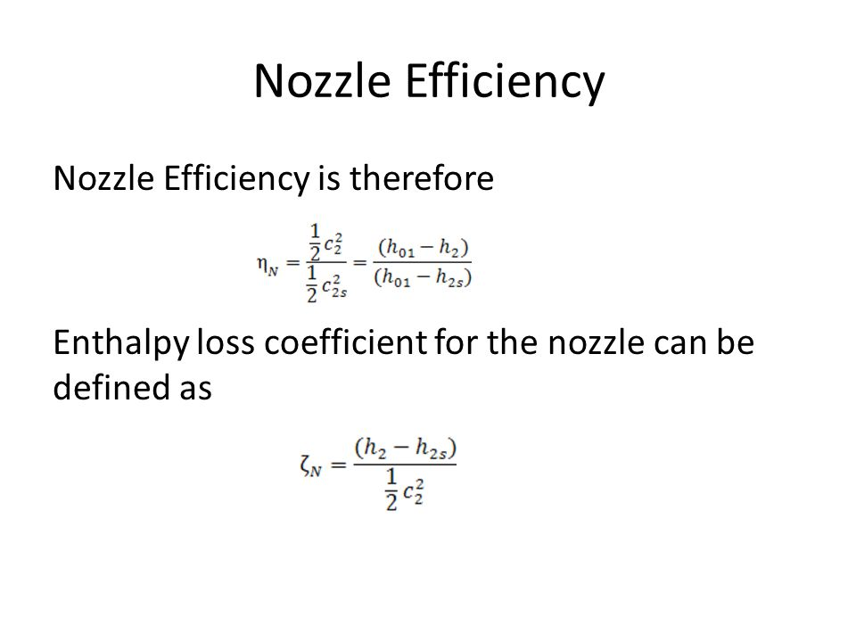 Nozzle Efficiency Nozzle Efficiency is therefore Enthalpy loss coefficient for the nozzle can be defined as