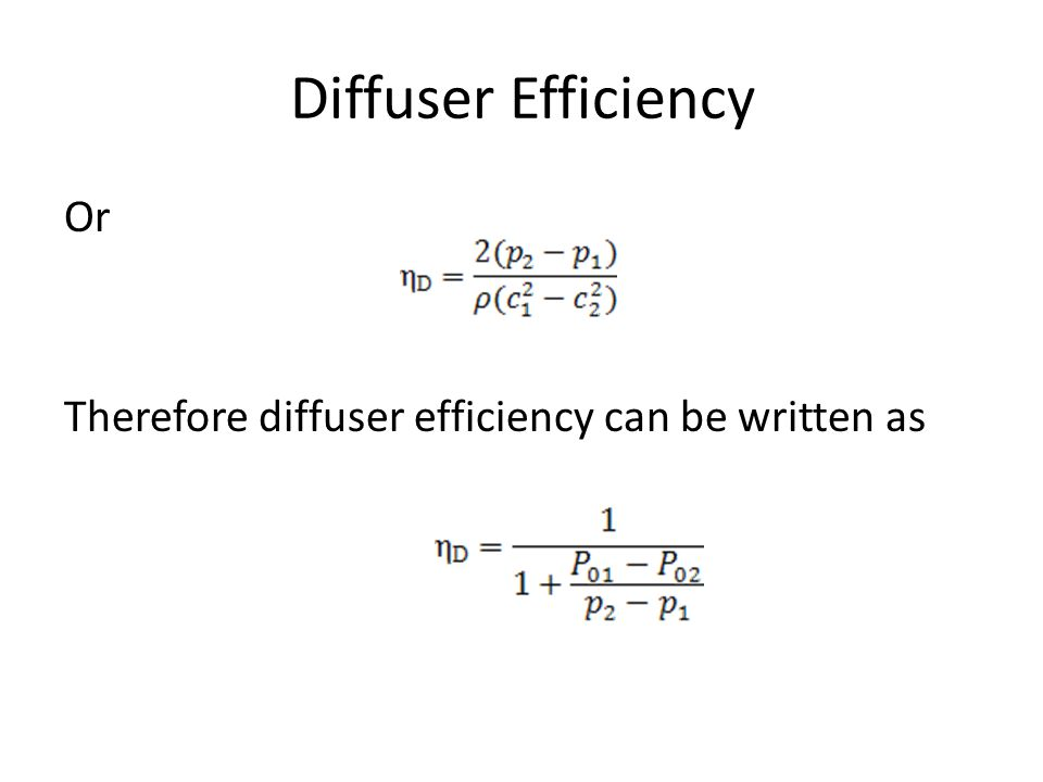 Diffuser Efficiency Or Therefore diffuser efficiency can be written as