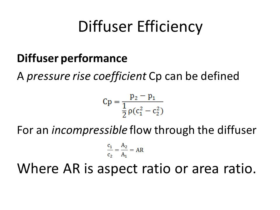 Diffuser Efficiency Where AR is aspect ratio or area ratio.