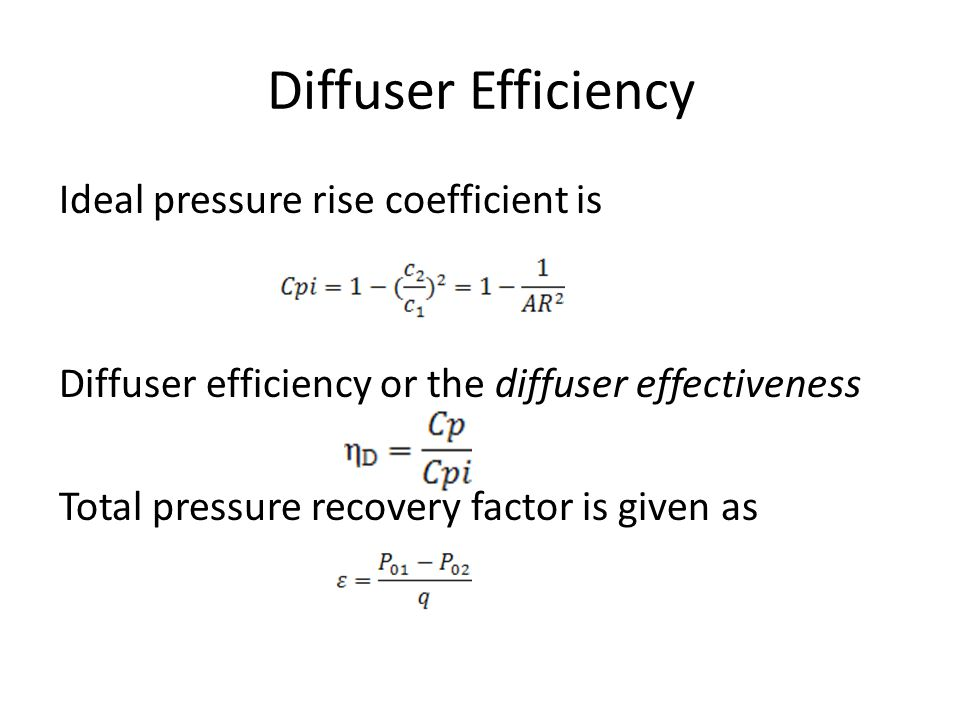 Diffuser Efficiency Ideal pressure rise coefficient is Diffuser efficiency or the diffuser effectiveness Total pressure recovery factor is given as