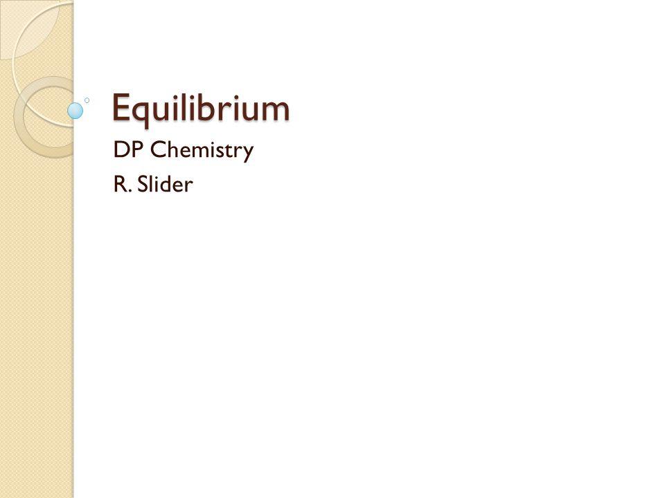 Equilibrium DP Chemistry R. Slider