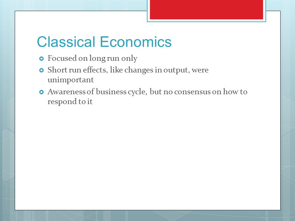 Classical Economics Focused on long run only
