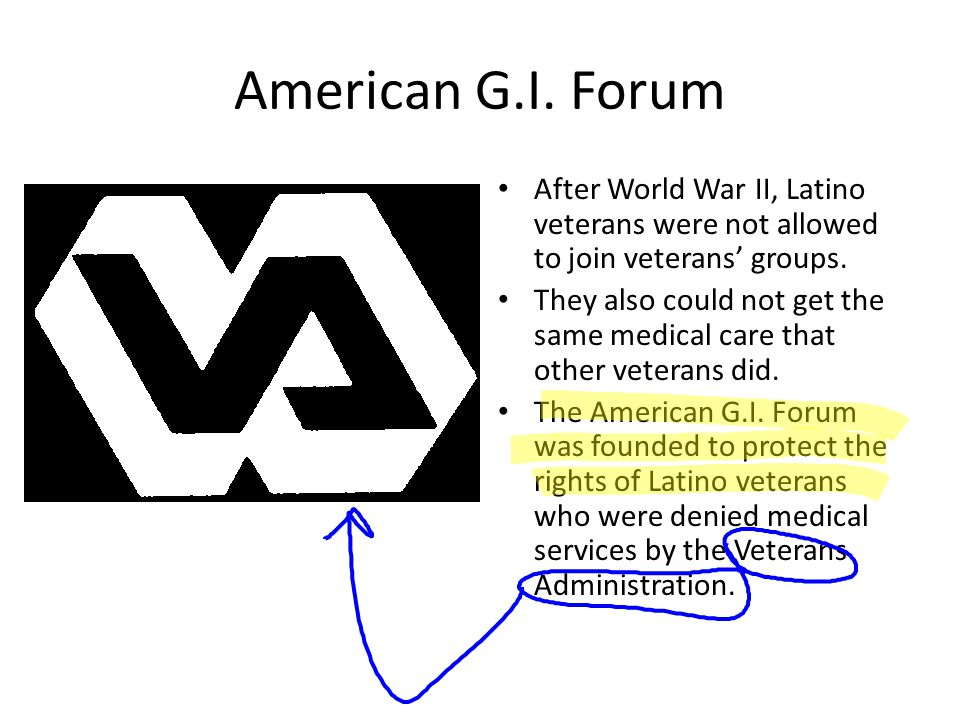 American G.I. Forum After World War II, Latino veterans were not allowed to join veterans' groups.