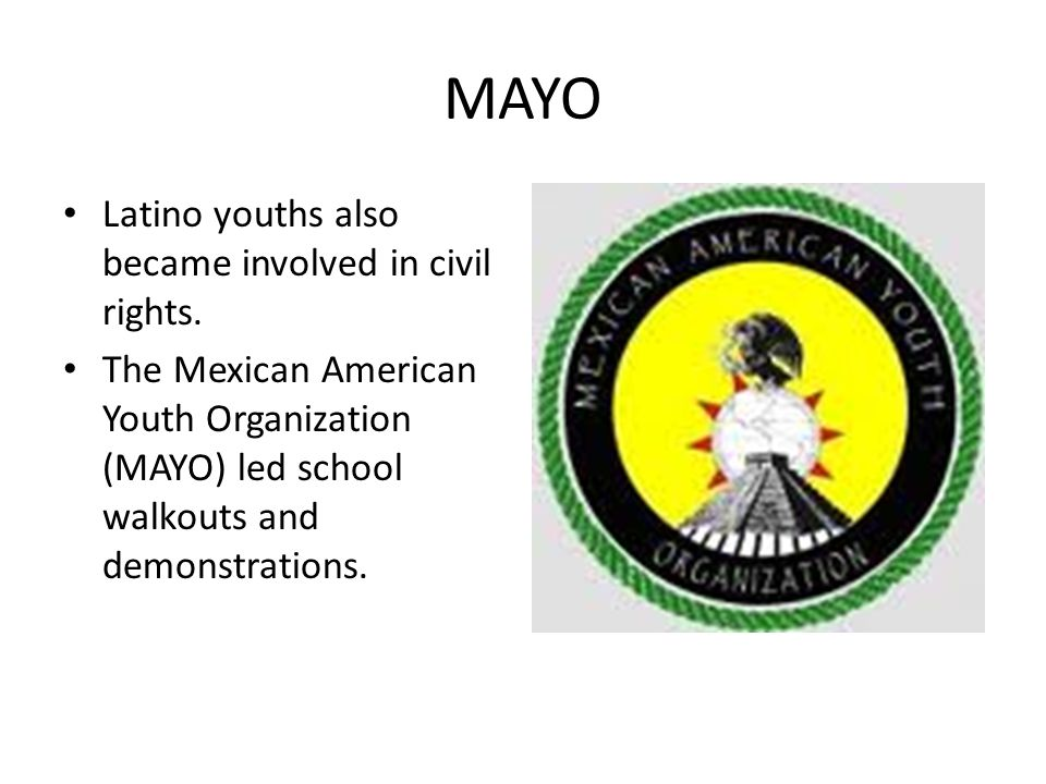 MAYO Latino youths also became involved in civil rights.