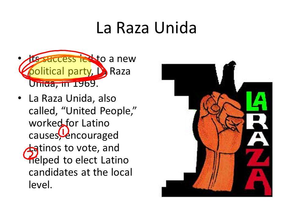 La Raza Unida Its success led to a new political party, La Raza Unida, in 1969.