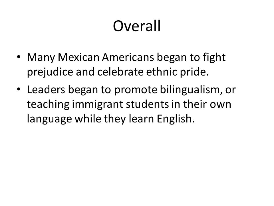 Overall Many Mexican Americans began to fight prejudice and celebrate ethnic pride.