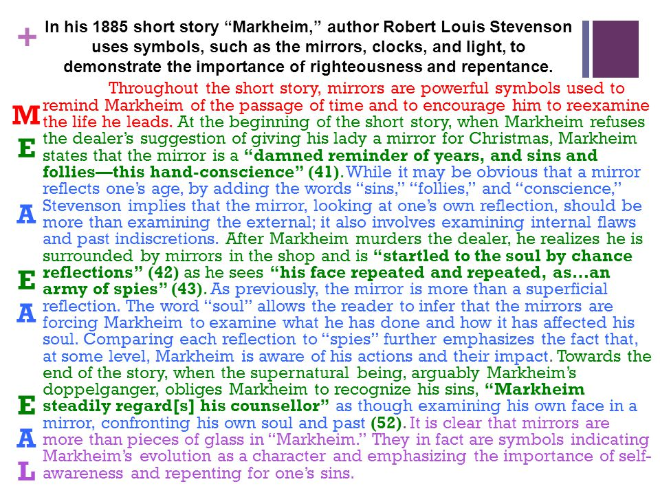 In his 1885 short story Markheim, author Robert Louis Stevenson uses symbols, such as the mirrors, clocks, and light, to demonstrate the importance of righteousness and repentance.