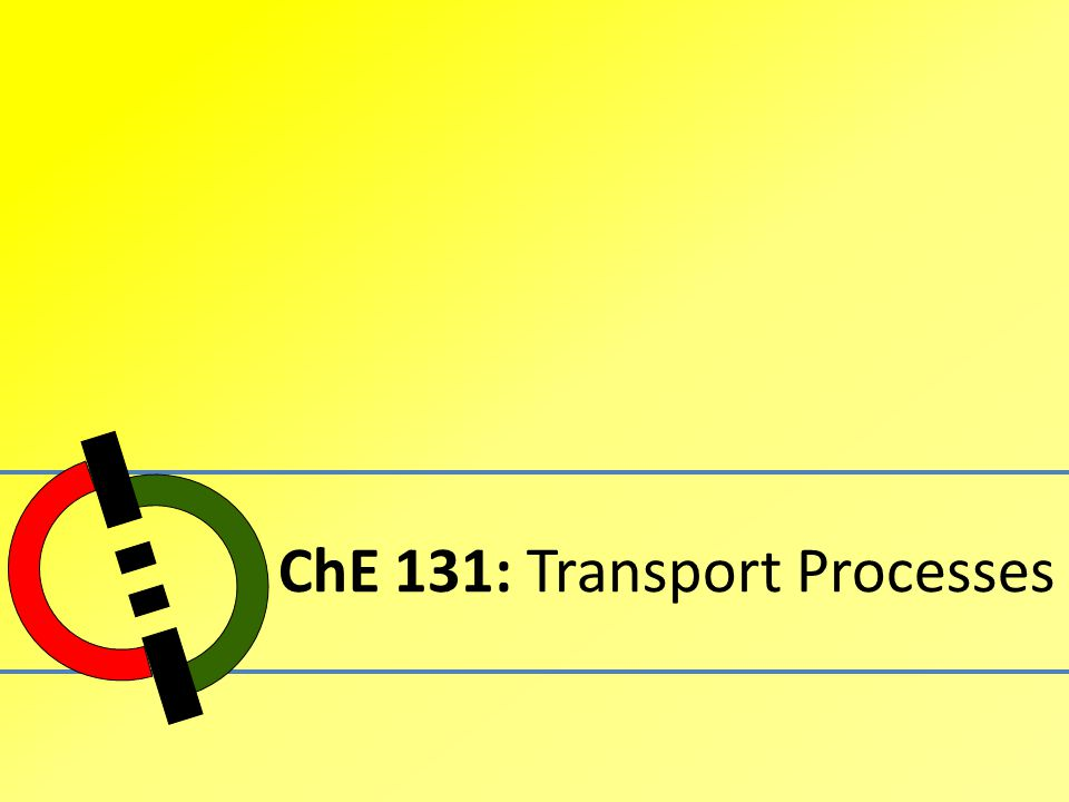 ChE 131: Transport Processes