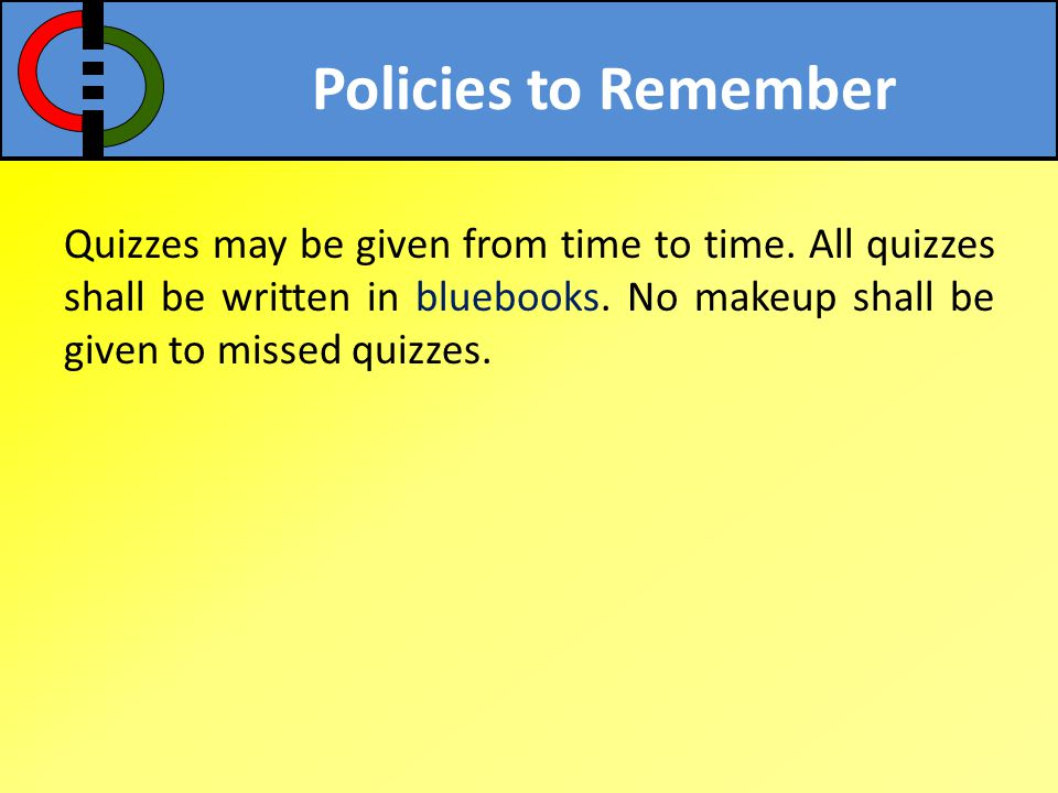 Policies to Remember Quizzes may be given from time to time.