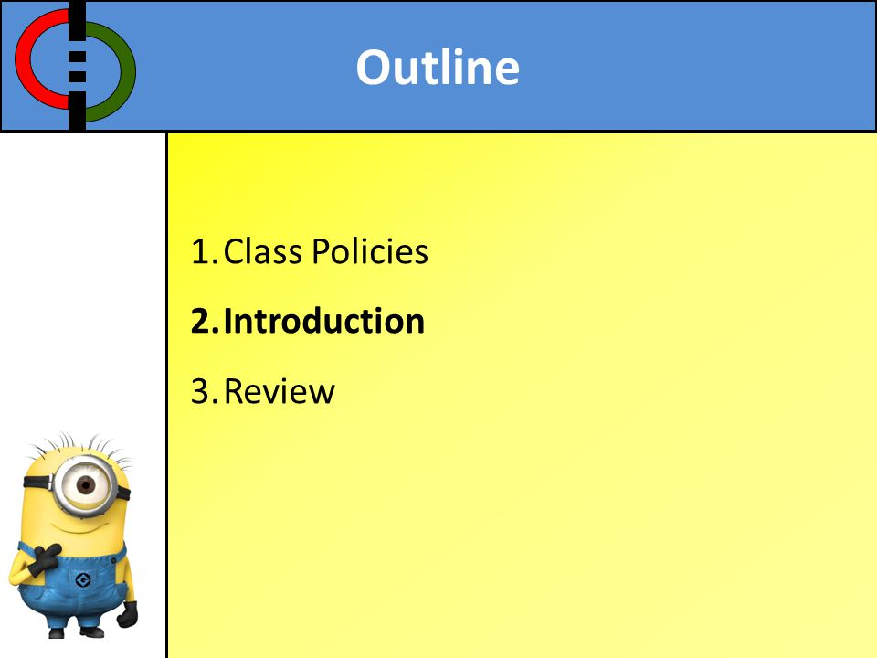 Outline Class Policies Introduction Review
