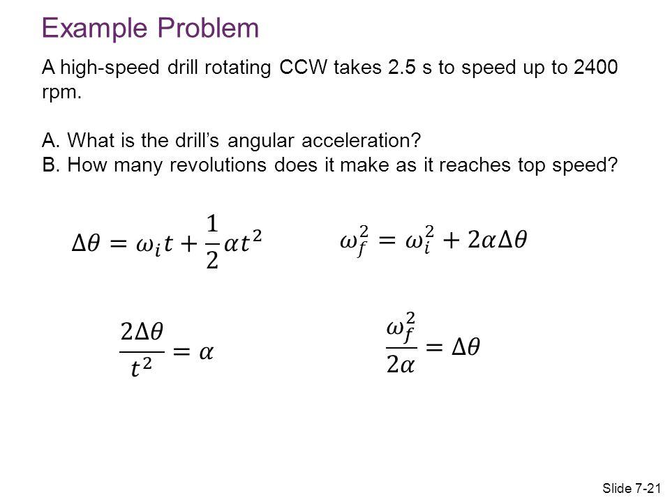 Example Problem ∆𝜃= 𝜔 𝑖 𝑡+ 1 2 𝛼 𝑡 2 𝜔 𝑓 2 = 𝜔 𝑖 2 +2𝛼∆𝜃 𝜔 𝑓 2 2𝛼 =∆𝜃