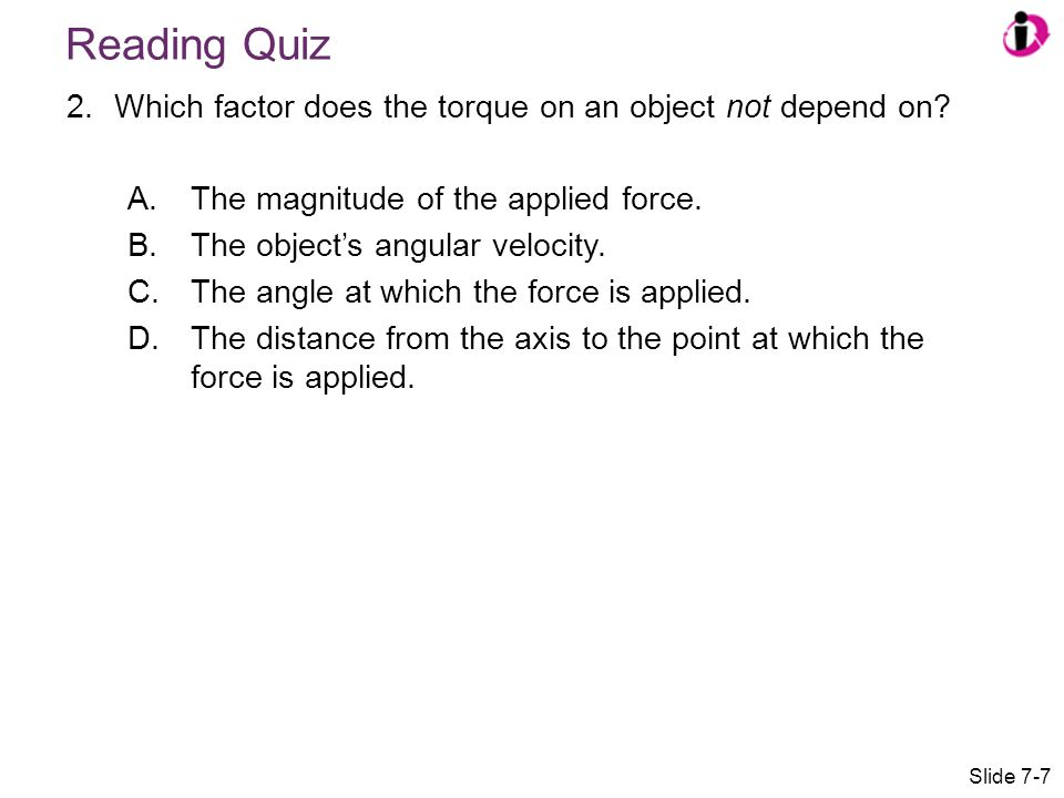 Reading Quiz Which factor does the torque on an object not depend on